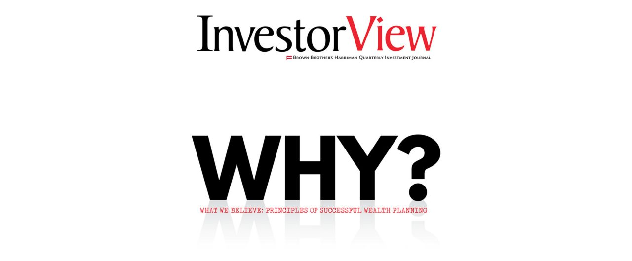 InvestorView: Why? What we Believe:  Principles of Successful Wealth Planning